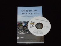 Guide to the Tour de France Our Wild Experience!