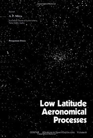 Low Latitude Aeronomical Processes: Proceedings of a Symposium of the Twenty-Second Plenary Meeting of Cospar, Bangalore, India, 29 May to 9 June 1979 (Advances in Space Exploration)