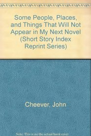 Some People, Places, and Things That Will Not Appear in My Next Novel (Short Story Index Reprint Series)