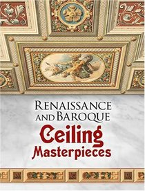 Renaissance and Baroque Ceiling Masterpieces (Dover Pictorial Archive Series)
