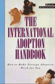 The International Adoption Handbook : How to Make Foreign Adoption Work for You