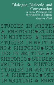 Dialogue, Dialectic and Conversation: A Social Perspective on the Function of Writing (Studies in Writing and Rhetoric)