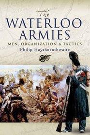 WATERLOO ARMIES, THE: Men, Organization and Tactics