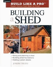 Building a Shed (Build Like a Pro Series)