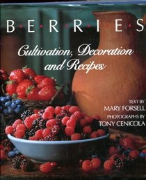 Berries : Cultivation, Decoration, and Recipes