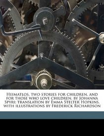 Heimatlos, two stories for children, and for those who love children, by Johanna Spyri; translation by Emma Stelter Hopkins, with illustrations by Frederick Richardson