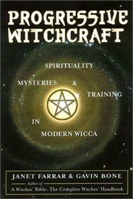 Progressive Witchcraft: Spirituality, Mysteries, and Training in Modern Wicca