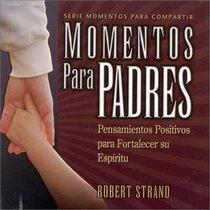 Momentos Para Padres: Pensamientos Positivos Para Fortalecer Su Espiritu (Serie Momentos Para Compartir) (Spanish Edition)