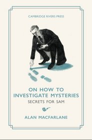 On How to Investigate Mysteries: Secrets for Sam (How We Understand The World)