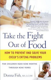 Take the Fight Out of Food : How to Prevent and Solve Your Child's Eating Problems