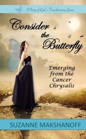 Consider the Butterfly: Emerging from the Cancer Chrysalis