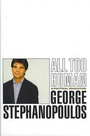 All Too Human: A Political Education