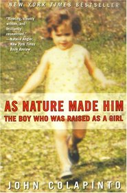 As Nature Made Him : The Boy Who Was Raised as a Girl