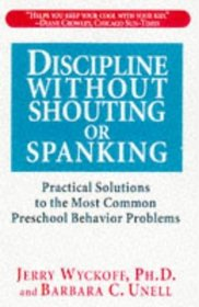 Discipline Without Shouting or Spanking: Practical Solutions to the Most Common Preschool Behavior Problems