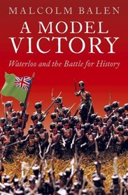 A Model Victory: Waterloo and the Battle for History