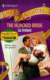 The Hijacked Bride (Harlequin Love & Laughter, No 59)