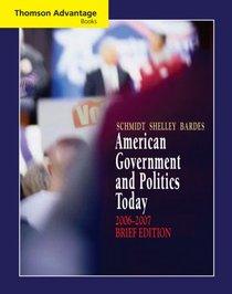 Thomson Advantage Books: American Government and Politics Today, Brief Edition, 2006-2007 (Thomson Advantage Books)