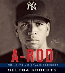 A-Rod: The Many Lives of Alex Rodriguez (Audio CD) (Abridged)