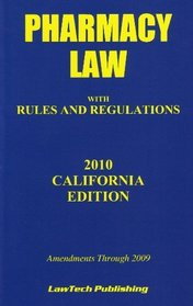 Pharmacy Law with Rules and Regulations 2010 California Edition