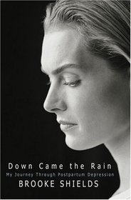 Down Came the Rain : My Journey Through Postpartum Depression