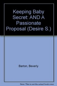 Keeping Baby Secret: AND A Passionate Proposal (Desire S.)