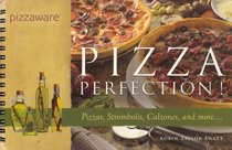 Pizza Perfection!: Pizzas, Strombolis, Calzones, and More--