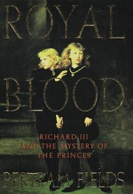 Royal Blood: Richard III and the Mystery of the Princes
