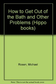 How to Get Out of the Bath and Other Problems
