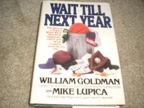 Wait Till Next Year : The Story of a Season When What Should've Happened Didn't, and What Could've Gone Wrong Did