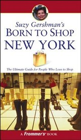 Suzy Gershman's Born to Shop New York : The Ultimate Guide for Travelers Who Love to Shop (Born To Shop)
