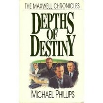 Depths of Destiny (Maxwell Chronicles, No. 2)
