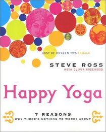 Happy Yoga : 7 Reasons Why There's Nothing to Worry About