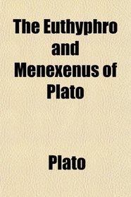The Euthyphro and Menexenus of Plato