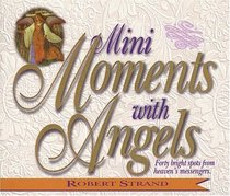 Mini Moments With Angels: Forty Bright Spots from Heaven's Messengers (Mini Moments)