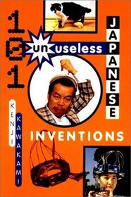 101 Unuseless Japanese Inventions: The Art of Chindogu