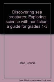 Discovering sea creatures: Exploring science with nonfiction, a guide for grades 1-3