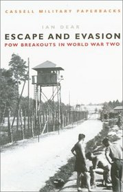 Cassell Military Classics: Escape and Evasion: POW Breakouts in World War Two