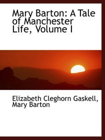 Mary Barton: A Tale of Manchester Life, Volume I