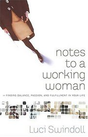 Notes to a Working Woman : Finding Balance, Passion, and Fulfillment in Your Life