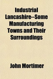 Industrial Lancashire--Some Manufacturing Towns and Their Surroundings