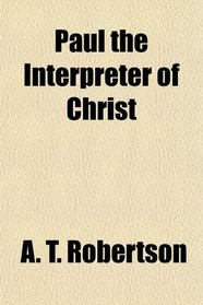 Paul the Interpreter of Christ