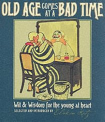 Old Age Comes at a Bad Time: Wit and Wisdom for the Young at Heart