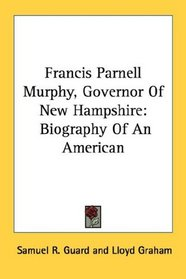 Francis Parnell Murphy, Governor Of New Hampshire: Biography Of An American