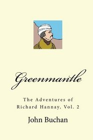 Greenmantle: The Adventures of Richard Hannay, Vol. 2
