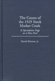 The Causes of the 1929 Stock Market Crash : A Speculative Orgy or a New Era? (Contributions in Economics and Economic History)