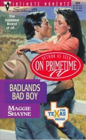 Badlands Bad Boy (Texas Brand, Bk 3) (Silhouette Intimate Moments, No 809)