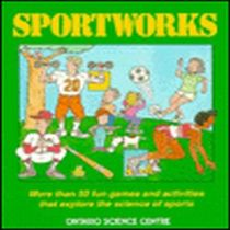 Sportworks  More Than Fifty Fun Games and Activities That Explore the Science of Sports