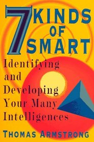 7 Kinds of Smart: Identifying and Developing Your Many Intelligences