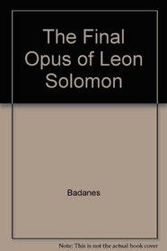 The Final Opus of Leon Solomon