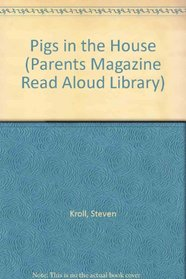 Pigs in the House (Parents Magazine Read Aloud Library)